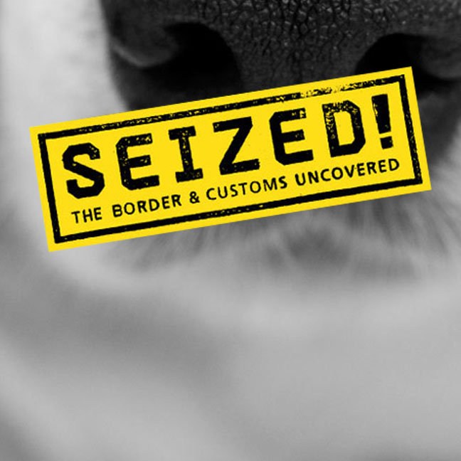 SEIZED! Border and Customs Uncovered